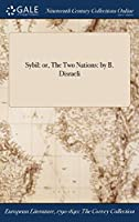 Sybil: Or, the Two Nations: By B. Disraeli