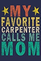 My Favorite Carpenter Calls Me Mom: Funny Vintage Carpenter Woodworking Gift Journal