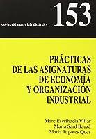 Prácticas de las asignaturas de economía y organización industrial