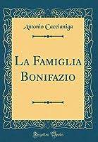 La Famiglia Bonifazio (Classic Reprint)