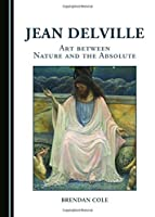 Jean Delville: Art between Nature and the Absolute by Brendan Cole(2015-01-01)