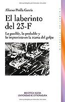 El laberinto 23F : lo posible, lo probable y lo imprevisto en la trama del golpe
