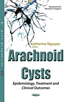 Arachnoid Cysts: Epidemiology, Treatment and Clinical Outcomes (Neuroscience Research Progress)