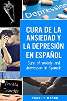 Cura de la ansiedad y la depresión En español/ Cure of anxiety and depression In Spanish