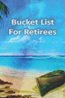 Bucket List For Retirees: Journal For Your Adventures and Memories