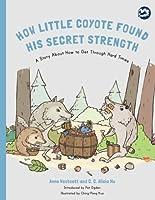 How Little Coyote Found His Secret Strength (Hidden Strengths Series)