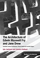 The Architecture of Edwin Maxwell Fry and Jane Drew: Twentieth Century Architecture, Pioneer Modernism and the Tropics (Ashgate Studies in Architecture) by Iain Jackson Jessica Holland(2014-07-09)
