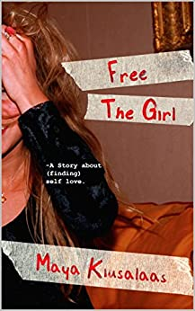 Free The Girl: A story about (finding) self-love by [Kiusalaas, Maya]