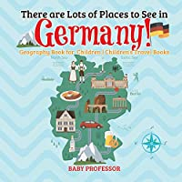 There are Lots of Places to See in Germany! Geography Book for Children Children's Travel Books