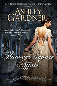 The Hanover Square Affair (Captain Lacey Regency Mysteries Book 1) by [Gardner, Ashley, Ashley, Jennifer]