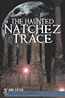 The Haunted Natchez Trace (Haunted America)