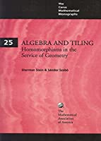 Algebra and Tiling: Homomorphisms in the Service of Geometry (Carus Mathematical Monographs)