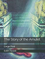 The Story of the Amulet: Large Print