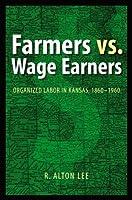 Farmers Vs. Wage Earners: Organized Labor in Kansas, 1860-1960