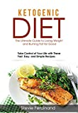 Ketogenic Diet: The Ultimate Guide To Losing Weight And Burning Fat For Good: Take Control Of Your Life With These Fast, Easy, And Simple Recipes (English Edition)