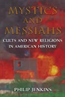 Mystics and Messiahs: Cults and New Religions in American History【洋書】 [並行輸入品]