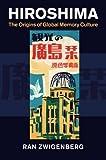 Hiroshima: The Origins of Global Memory Culture