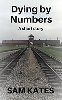 Dying By Numbers: A short story by [Kates, Sam]