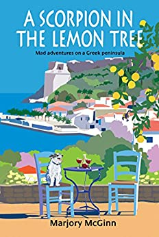 A Scorpion In The Lemon Tree: Mad adventures on a Greek peninsula by [McGinn, Marjory]