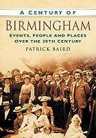 A Century of Birmingham (Century of North of England)