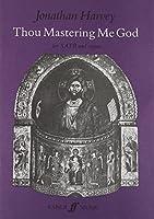 Thou Mastering Me God: Choral Octavo