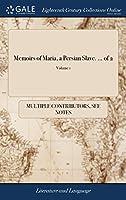Memoirs of Maria, a Persian Slave. of 2; Volume 1