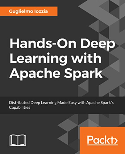 Hands-On Deep Learning with Apache Spark: Distributed Deep Learning Made Easy with Apache Spark's Capabilities