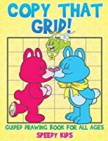 Copy That Grid! Guided Drawing Book for All Ages