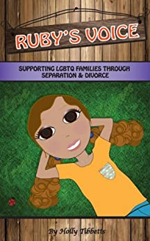Ruby's Voice: Supporting LGBTQ Families Through Separation and Divorce by [Tibbetts, Holly]