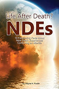 Near Death Experiences: 10 Fascinating Facts  about Beyond-Death NDEs (NDE BooKs 3 Book 1) by [Purdin, Wayne]