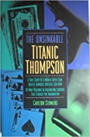 Unsinkable Titanic Thompson