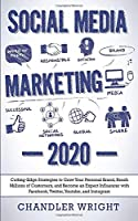 Social Media Marketing: 2020 - Cutting-Edge Strategies to Grow Your Personal Brand, Reach Millions of Customers, and Become an Expert Influencer with Facebook, Twitter, Youtube and Instagram