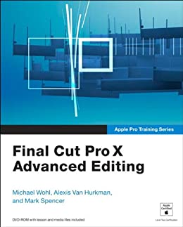 [Wohl, Michael, Van Hurkman, Alexis, Spencer, Mark]のApple Pro Training Series: Final Cut Pro X Advanced Editing