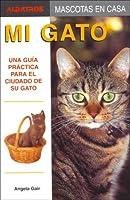 Mi Gato/ My Cat: Una Guia Practica Para El Cuidado De Su Gato / a Practical Guide for the Care of Your Cat (Mascotas En Casa / House Pets)
