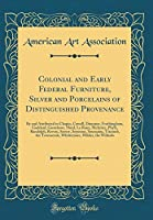 Colonial and Early Federal Furniture, Silver and Porcelains of Distinguished Provenance: By and Attributed to Chapin, Cowell, Dummer, Frothingham, Goddard, Gostelowe, Hurd, Le Roux, McIntire, Phyfe, Randolph, Revere, Savery, Seymour, Soumaine, Titcomb, Th