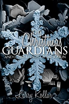 The Christmas Guardians by [Kollar, Larry]