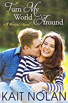 Turn My World Around: A Small Town Southern Romance (Wishful Romance Book 6) by [Nolan, Kait]