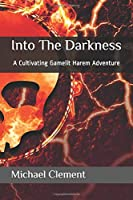 Into The Darkness: A Cultivating Gamelit Harem Adventure (The Goblin King)
