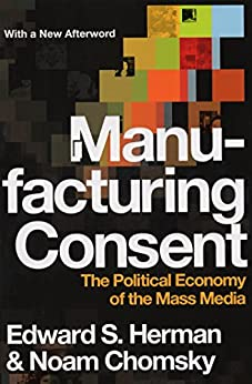 Manufacturing Consent: The Political Economy of the Mass Media by [Herman, Edward S., Noam Chomsky]