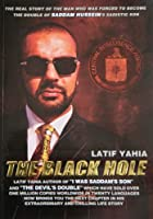 """The Black Hole: Latif Yahia Author of """"I Was Saddam's Son"""" and """"The Devil's Double"""" Which Have Sold Ever One Million Copies Worldwide in Twenty Languages Now Brings You the Next Chapter in His Extraordinary and Chilling Life Story"""