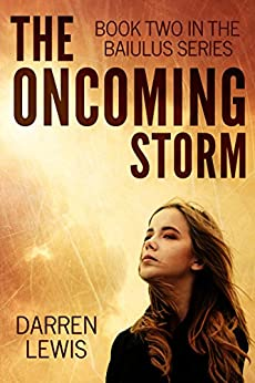 The Oncoming Storm (The Baiulus Series Book 2) by [Lewis, Darren]