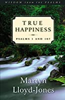 True Happiness: Psalms 1 and 107 (Wisdom from the Psalms)