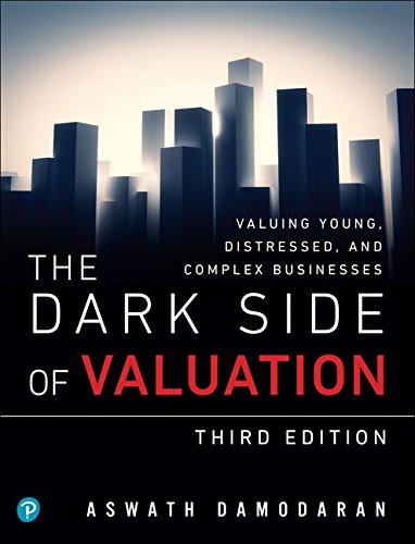 Download The Dark Side of Valuation: Valuing Young, Distressed, and Complex Businesses (3rd Edition) (Pear03) 0134854101