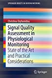 Signal Quality Assessment in Physiological Monitoring: State of the Art and Practical Considerations (SpringerBriefs in Bioengineering) (English Edition)