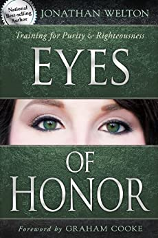 Eyes of Honor: Training for Purity and Righteousness by [Welton, Jonathan]