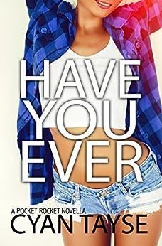 Have you Ever...? (Pocket Rocket Novella Book 1) by [Tayse, Cyan]
