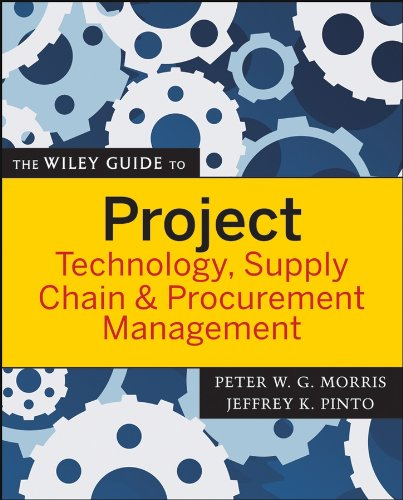Download The Wiley Guide to Project Technology, Supply Chain, and Procurement Management (The Wiley Guides to the Management of Projects) 047022682X