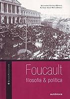 Foucault. Filosofia e Política