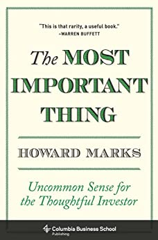 The Most Important Thing: Uncommon Sense for the Thoughtful Investor (Columbia Business School Publishing) by [Marks, Howard]