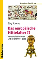 Das Europaische Mittelalter II: Herrschaftsbildungen Und Reiche 900 - 1500 (Grundkurs Geschichte)